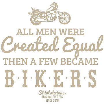 All Men Were Created Equal, Then a Few Became Bikers in Black by theillustrators