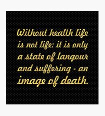 "Without health life... ""Buddha"" Inspirational Quote Photographic Print"