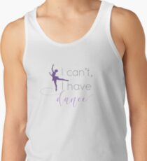 """I can't, I have dance"" quote t-shirt Tank Top"