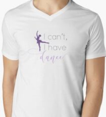 """I can't, I have dance"" quote t-shirt V-Neck T-Shirt"