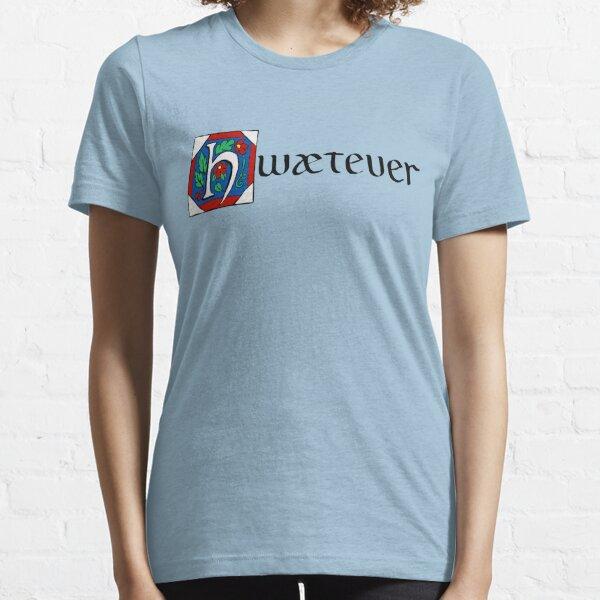 Hwætever! Essential T-Shirt