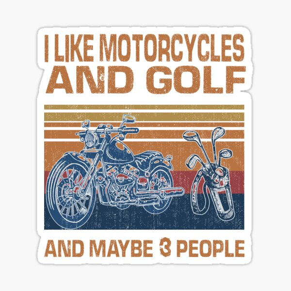 I Like Motorcycles And Golf And Maybe 3 People Lover Sticker