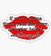 If you're gonna throw your life away, he better have a motorcycle | Gilmore Girls Sticker