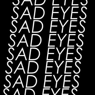 Sad eyes  by SadEyesjpeg