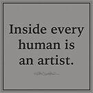 Inside Every Human Is An An Artist. by MaritaChustak