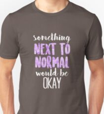 Something Next to Normal Would Be Okay | Next to Normal Unisex T-Shirt