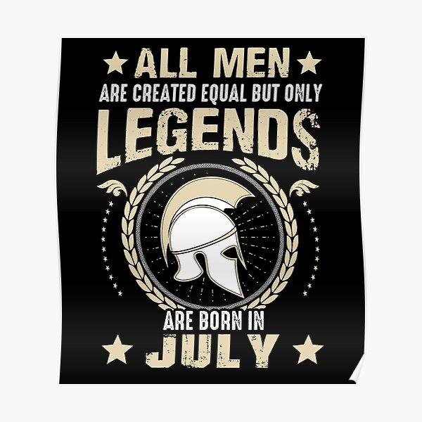 All Man Are Equal Legends Are Born In July Poster
