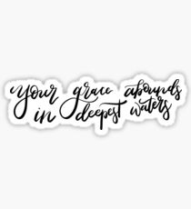 Your grace abounds in deepest waters Sticker