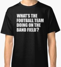 What's the Football Team Doing? School Band Humour Classic T-Shirt