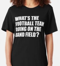 What's the Football Team Doing? School Band Humour Slim Fit T-Shirt