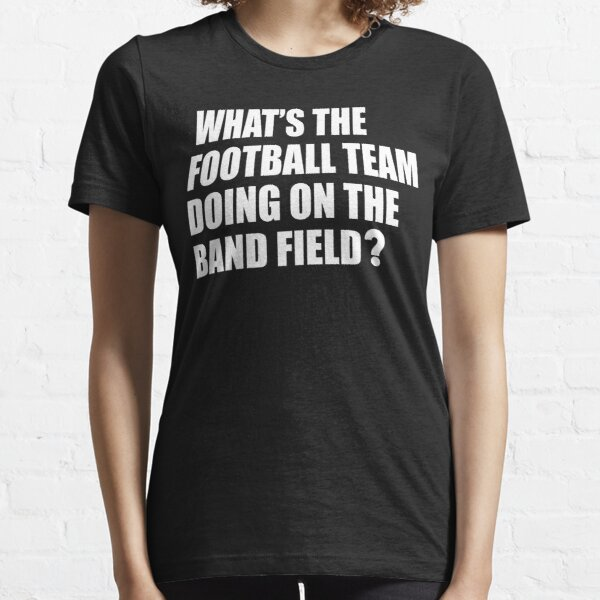 What's the Football Team Doing? School Band Humour Essential T-Shirt