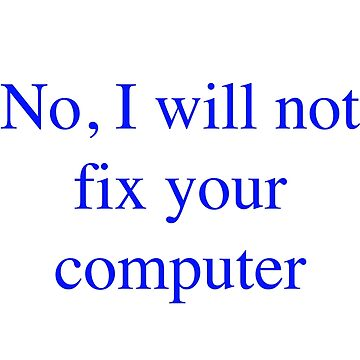 No, I will not fix your computer Blue by RichardKeech