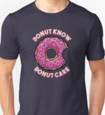 Donut Know, Donut Care Unisex T-Shirt