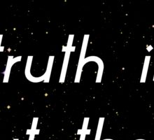 The Truth is Out There Sticker