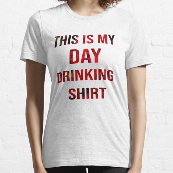 this is my day drinkung shirt, t'shirt Essential T-Shirt