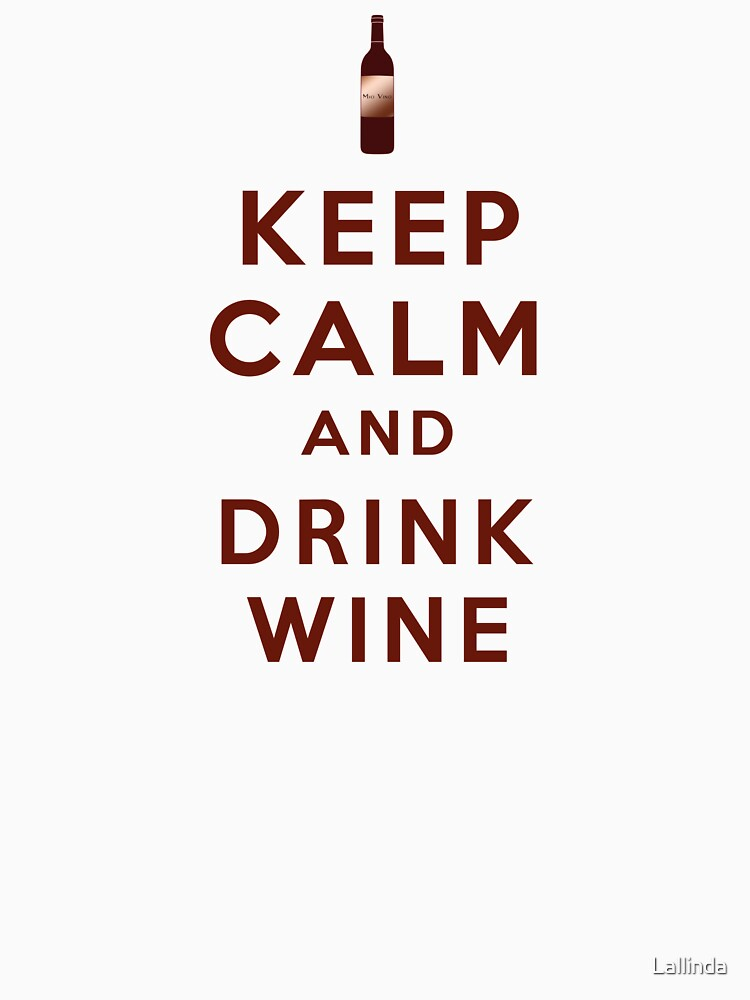 Keep Calm and Drink Wine by Lallinda