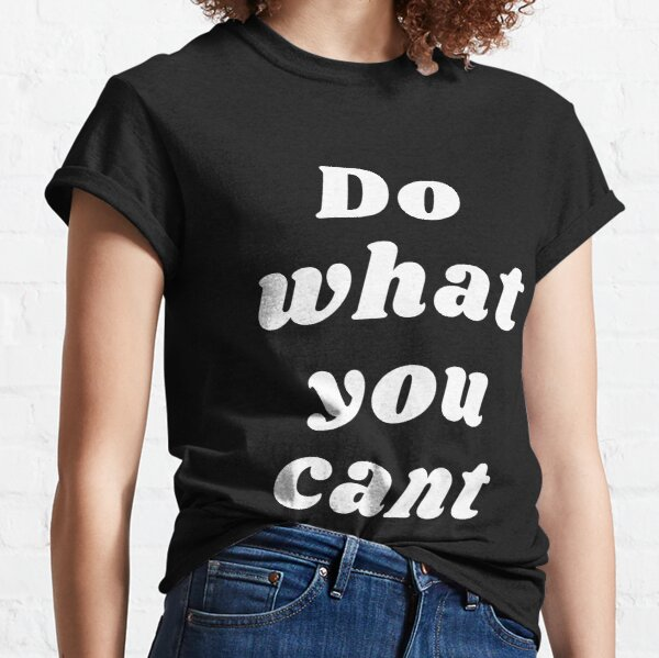 Do What You Can't - Motivational Quote Classic T-Shirt