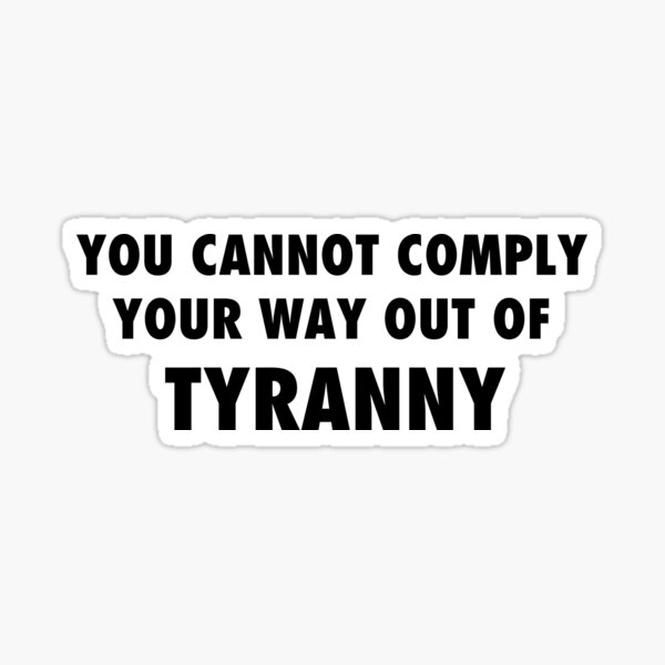You cannot comply your way out of tyranny, sarcastic protest black text Sticker