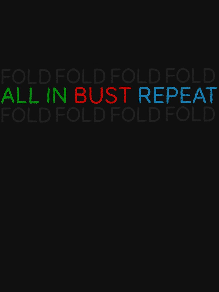 FOLD ALL IN BUST REPEAT POKER by fullrangepoker