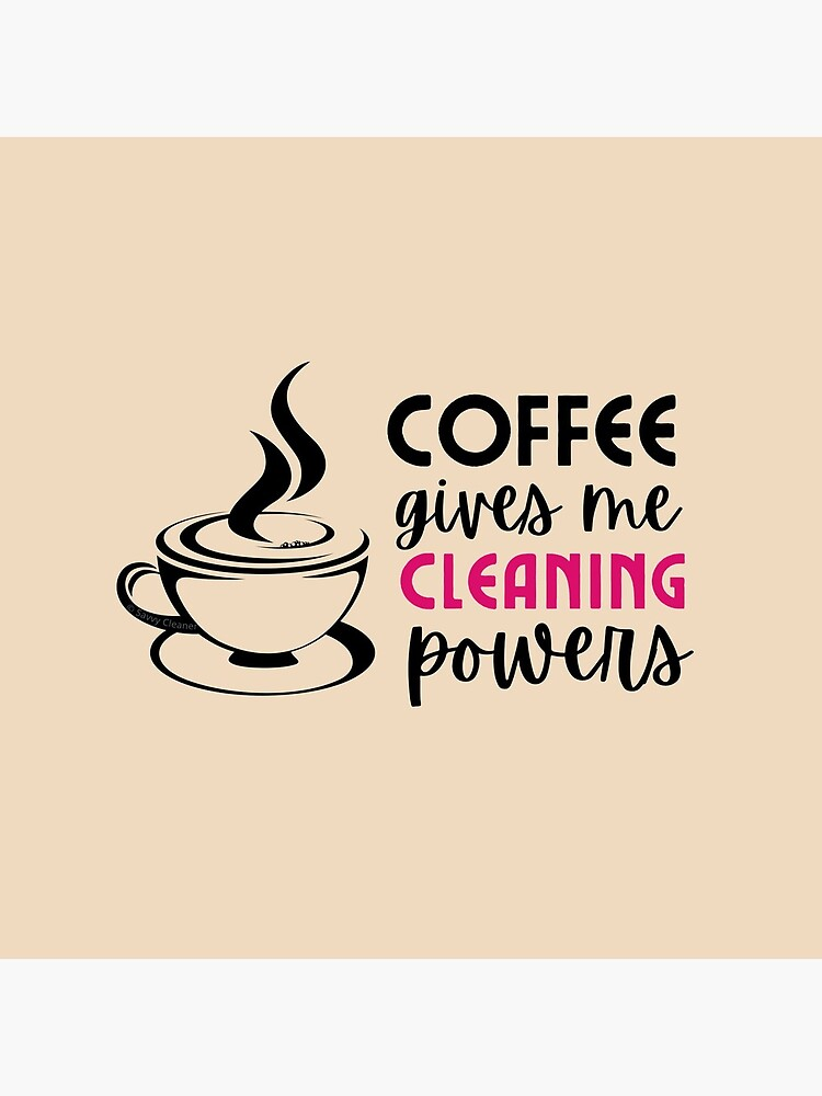 Coffee Gives Me Cleaning Powers Cleaning Lady Housekeeper Gifts by SavvyCleaner