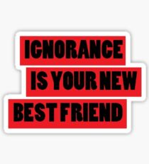 Ignorance Sticker