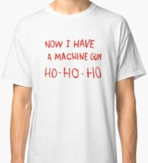 Die Hard - Now I Have A Machine Gun Ho-Ho-Ho Classic T-Shirt