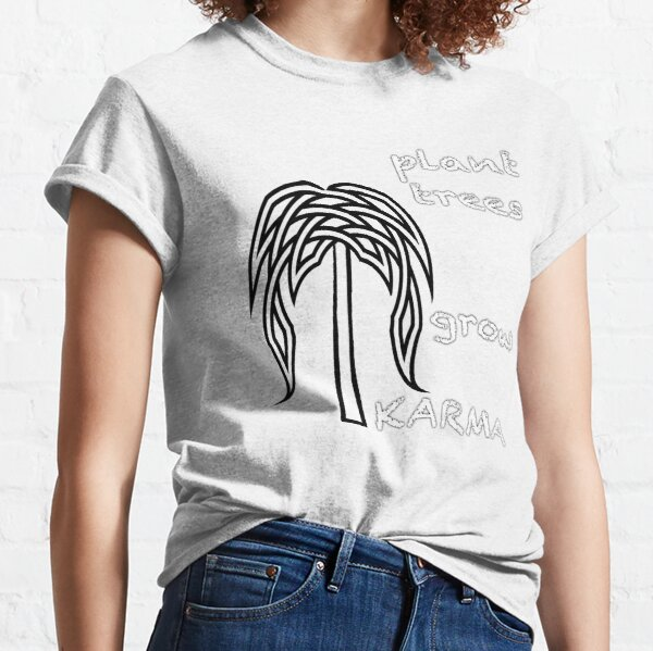 plant trees grow KARMA Classic T-Shirt