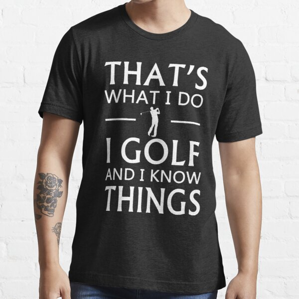 That's What I Do I Golf And I Know Things Essential T-Shirt