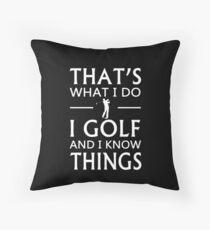 Das ist es, was ich tue Ich Golf und ich kenne Dinge Dekokissen