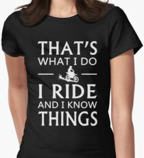 That's What I Do I Ride And I Know Things T-Shirt Women's Fitted T-Shirt