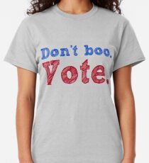 Don't boo. Vote.  Classic T-Shirt