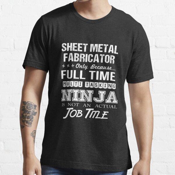 Sheet Metal Fabricator T Shirt - Multitasking Ninja Job Gift Item Tee Essential T-Shirt