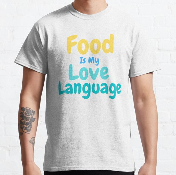 Food Is My Love Language Food Lover  Classic T-Shirt