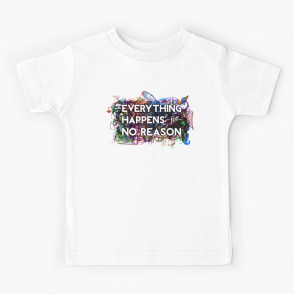 Everything Happens for No Reason Kids T-Shirt