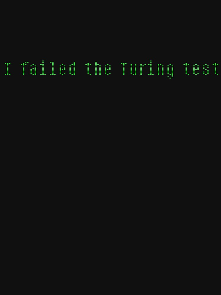 I Failed the Turing Test | Unisex T-Shirt
