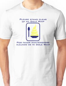 Stand Clear of My Dole Whip Unisex T-Shirt