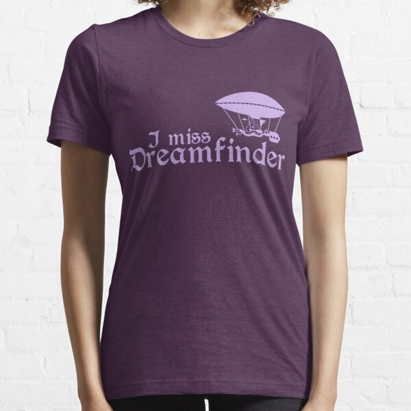 I Miss Dreamfinder Essential T-Shirt