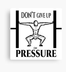Dont Give up on Pressure Canvas Print