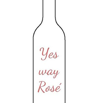 Yes way Rosé by itsbelen
