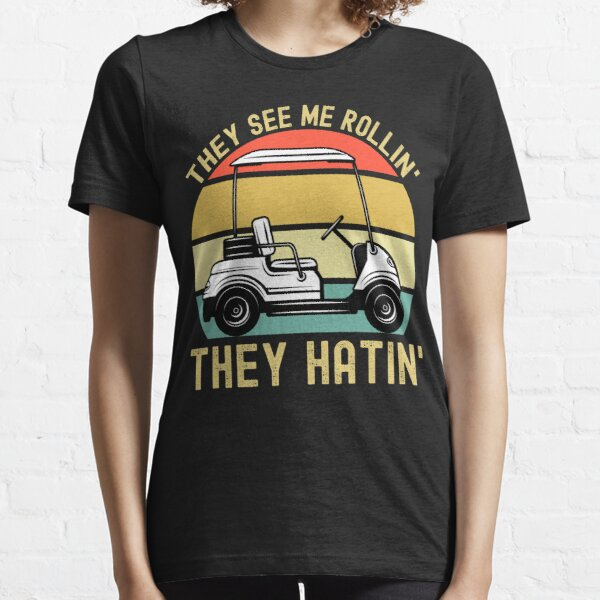 They See Me Rollin They Hatin, Funny Golf Lover Gift, Golf Cart Essential T-Shirt