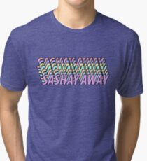 SASHAY AWAY Tri-blend T-Shirt