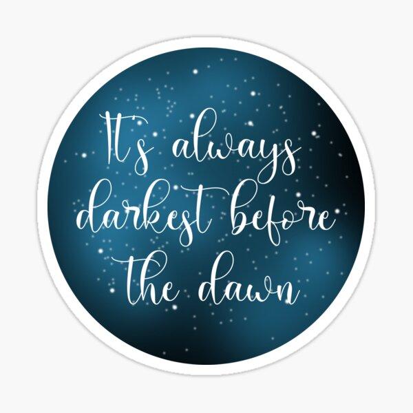 It's Always Darkest Before The Dawn Sticker