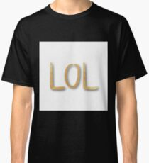 """LOL"",typography,cool text,trendy,modern,gold,painted,fun,funny Classic T-Shirt"
