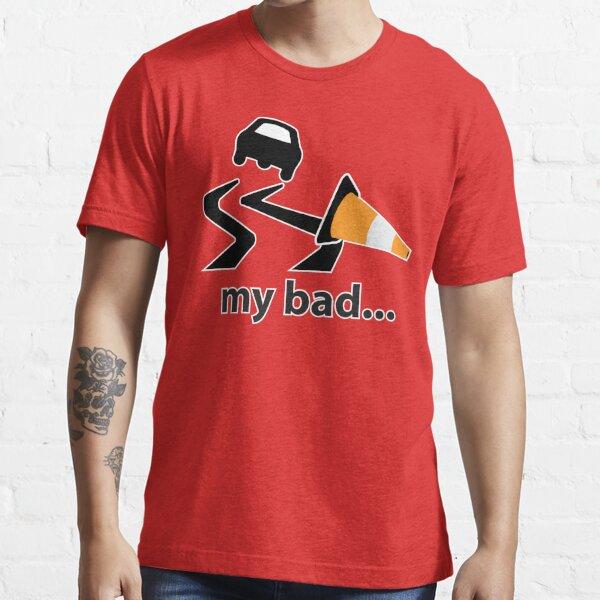 My bad... Essential T-Shirt