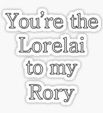 You're the Lorelai to my Rory | Gilmore Girls Sticker