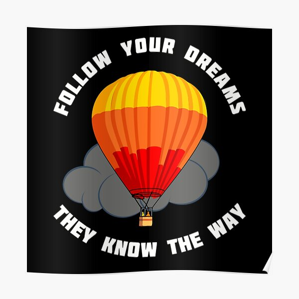 Follow Your Dreams They Know The Way Poster