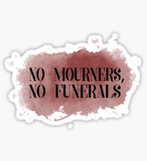 Six of Crows - No Mourners, No Funerals Sticker