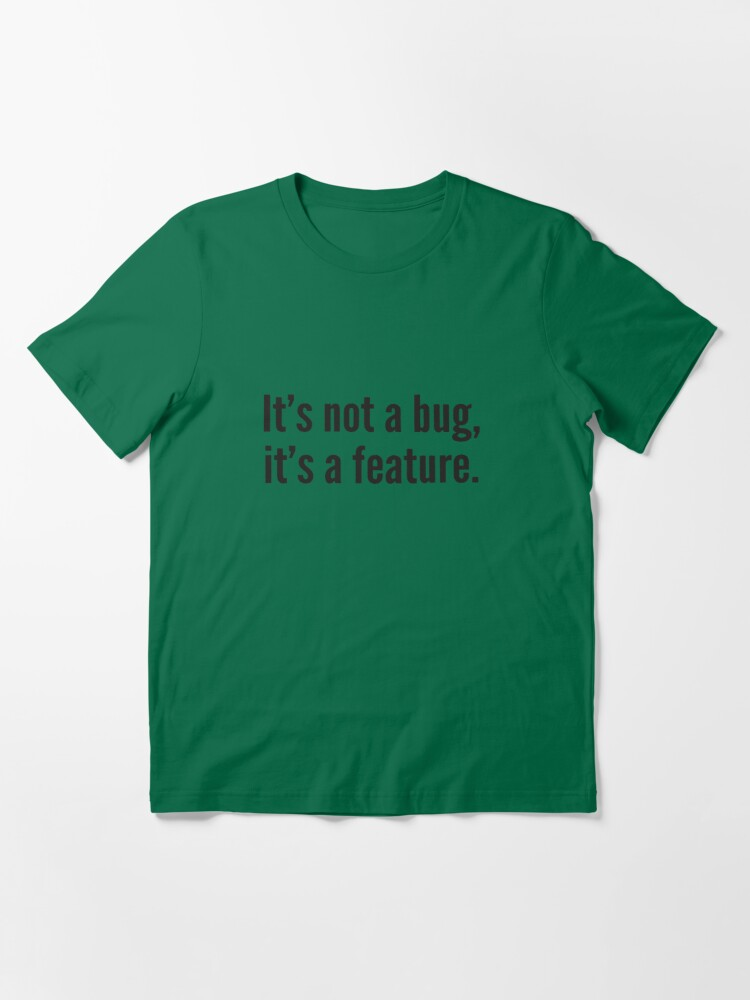Alternate view of It's not a bug, it's a feature. Essential T-Shirt