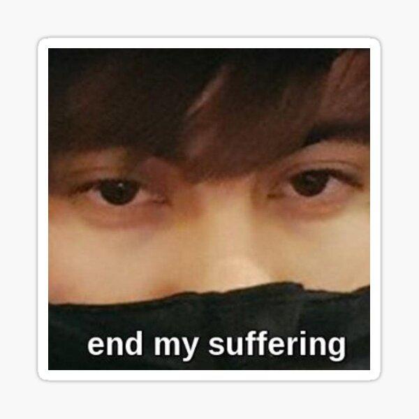 LeafyIsHere - end my suffering Sticker