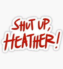 Shut Up, Heather! Sticker